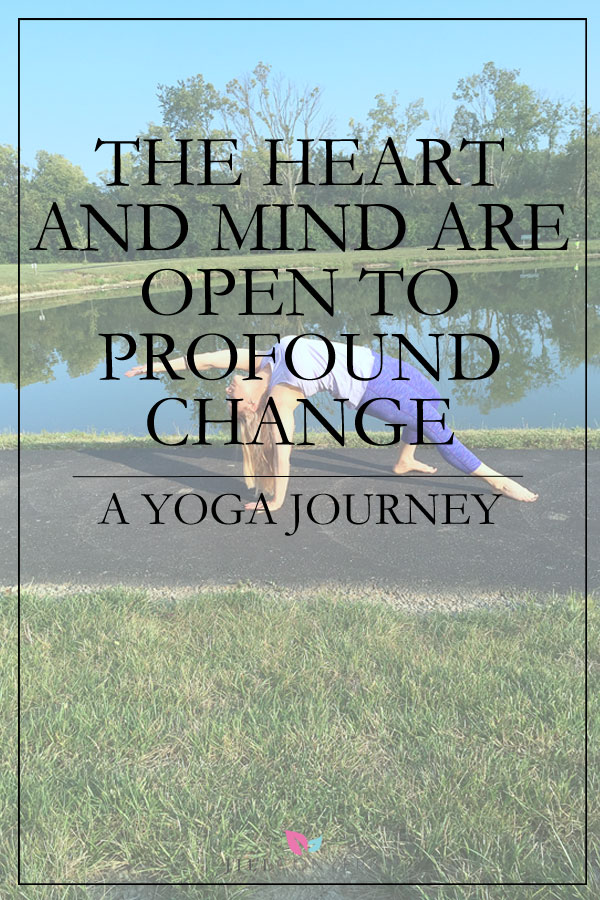 Over the years I've tried yoga, but my efforts failed to ever embrace the practice. I now know the difference between then and now.  In the past, my heart and mind were not open to the possibility of profound change.