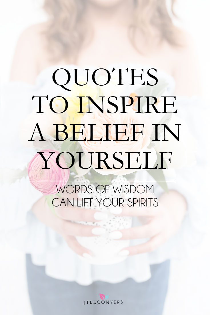 5 Quotes To Inspire A Belief In Yourself Jill Conyers