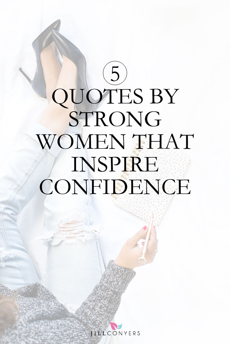 Self Confidence Quotes 5 Quoteswomen That Inspire Self Confidence  Jill Conyers