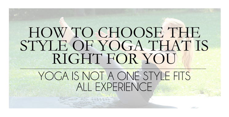 How To Choose The Style of Yoga That Is Right For You