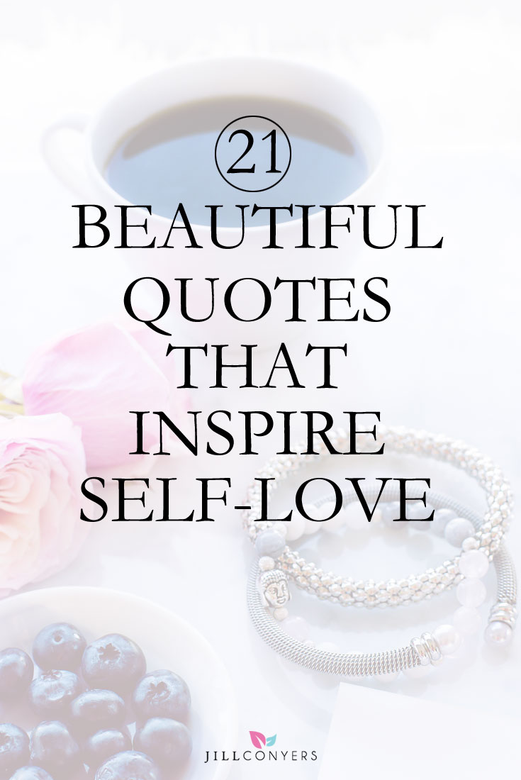 Quotes Of Loving Yourself 21 Beautiful Quotes That Inspire Selflove  Jill Conyers