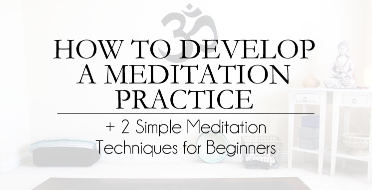 The Benefits Of and How To Develop a Meditation Practice